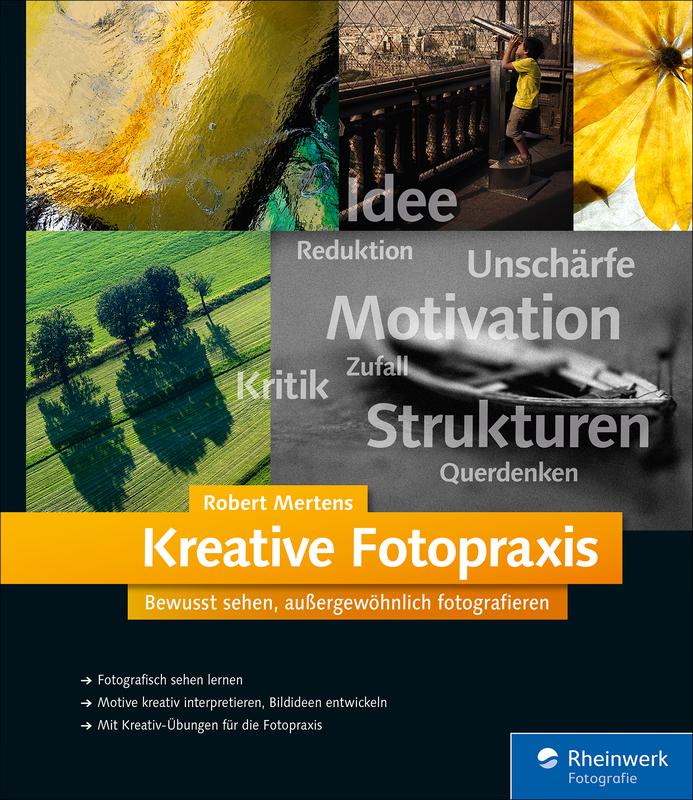 Kreative Fotopraxis. Bewusst sehen, außergewöhnlich fotografieren ...