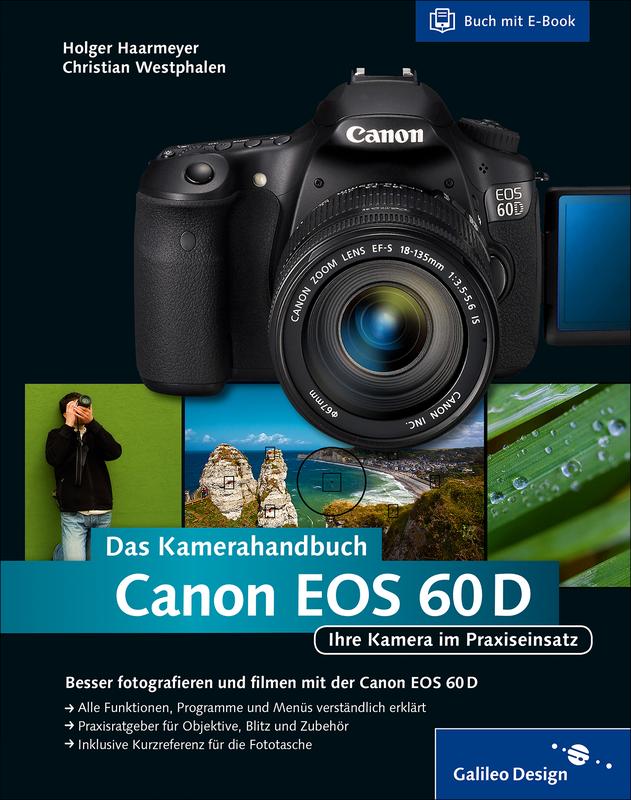 canon eos 60d das kamerahandbuch ihre kamera im praxiseinsatz von