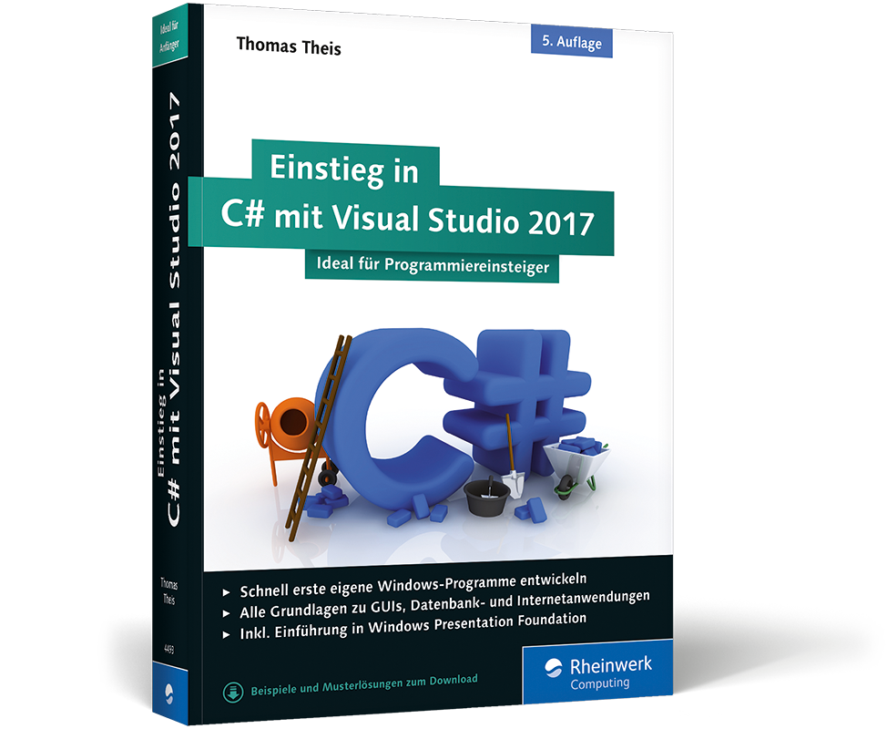 Einstieg in C# mit Visual Studio 2017. Von Thomas Theis | Rheinwerk