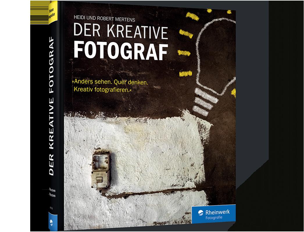 Der kreative Fotograf. Neue Impulse für eine kreative Fotografie!