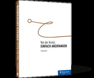Von der Kunst, einfach anzufangen von Philipp Barth, Cover mit freundlicher Genehmigung von Rheinwerk