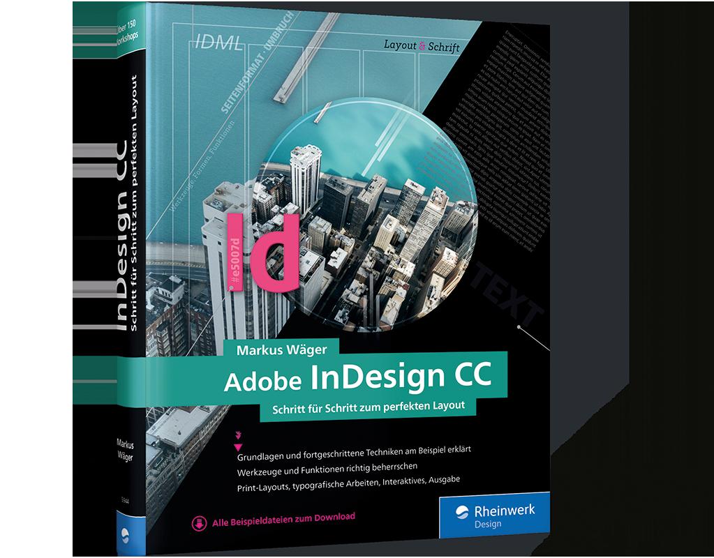 Adobe InDesign CC – Schritt für Schritt zum perfekten Layout
