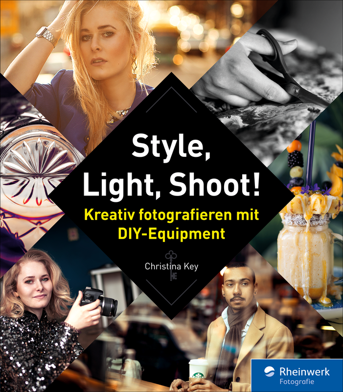 Style, Light, Shoot! Kreativ fotografieren mit DIY-Equipment | Rheinwerk