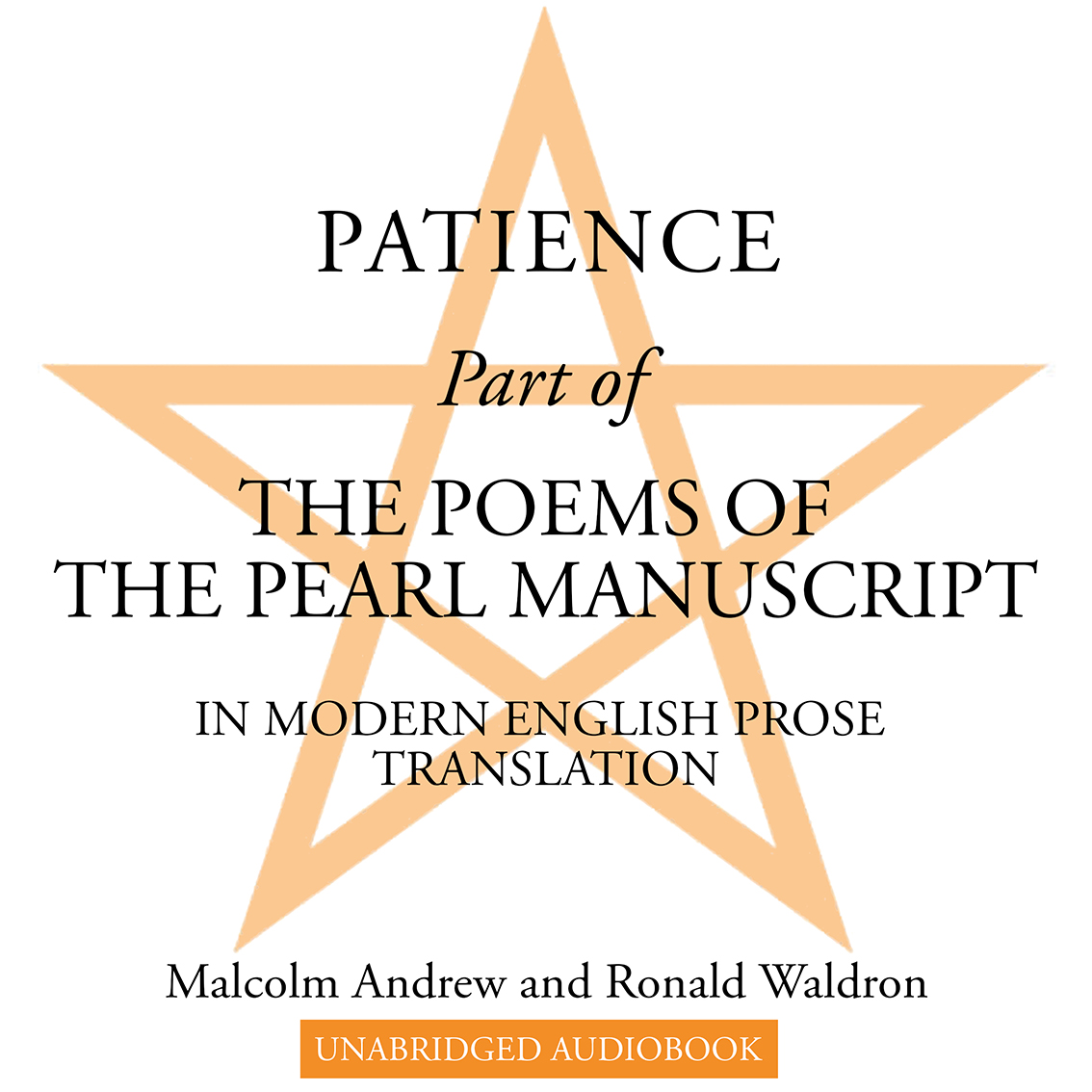 Patience, Part of The Poems of the Pearl Manuscript in Modern English Prose Translation. authors: Malcolm Andrew Ronald Waldron. Unabridged audiobook.