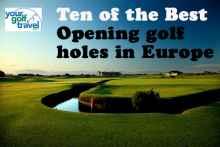 Ten of the Best: Opening holes in Europe