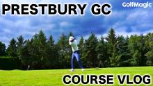 GolfMagic plays Prestbury GC: golf course vlog