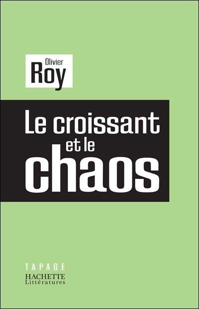 Le croissant et le chaos Olivier Roy