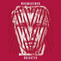 WhoMadeWho Brighter