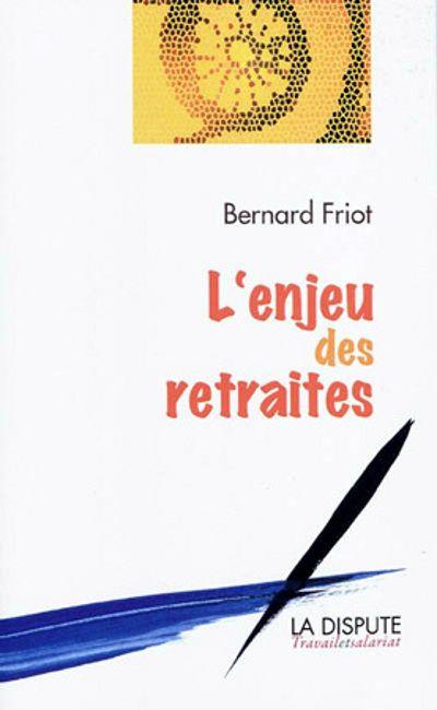 L'enjeu des retraites, de Bernard Friot