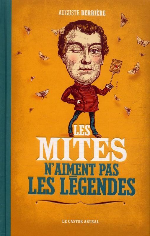 """""""Les mites n'aiment pas les légendes"""", de Auguste DERRIERE (éditions Le Castor Astral)"""