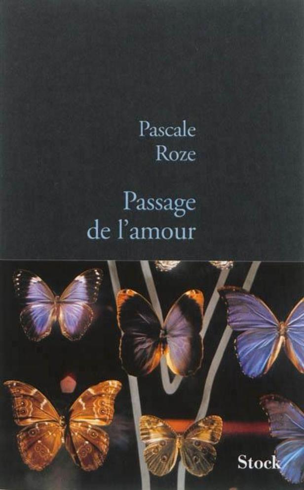 """""""Passage de l'amour"""", de Pascale ROZE (éditions Stock)"""