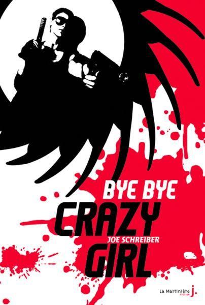 """""""Bye bye crazy girl"""", de Joe SCHREIBER (éditions La Martinière)"""