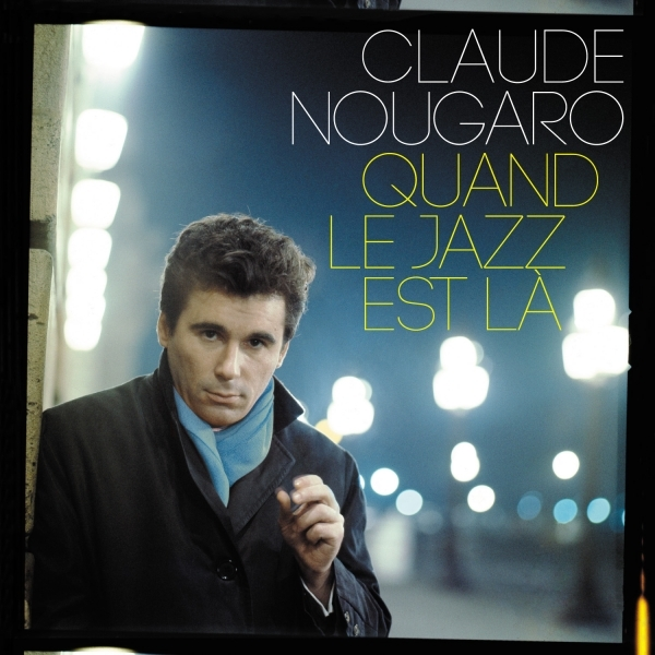 Claude Nougaro - Quand le jazz est là (compilation Universal)
