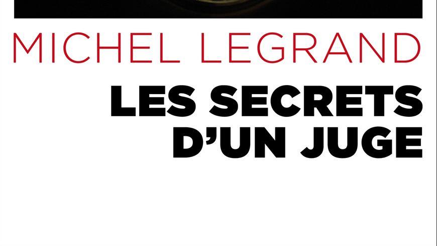 Michel Legrand, auteur de ''Les secrets d'un juge''