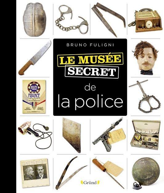 Le musée secret de la police, paru chez Gründ