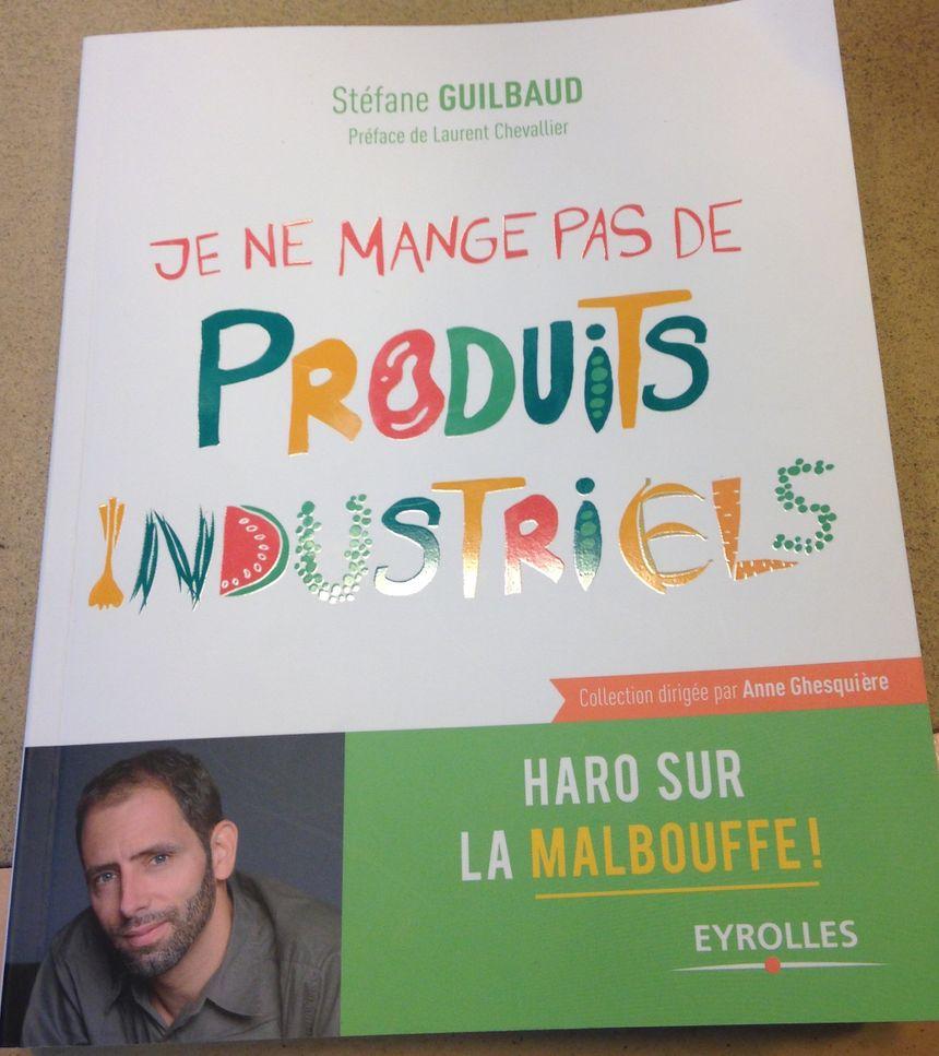 Je ne mange pas de produits industriels de Stéfane Guilbaud Editions Eyrolles - Radio France