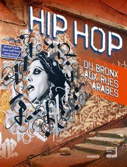 Hip hop : du Bronx aux rues arabes. Exposition. Paris, Institut du monde arabe.