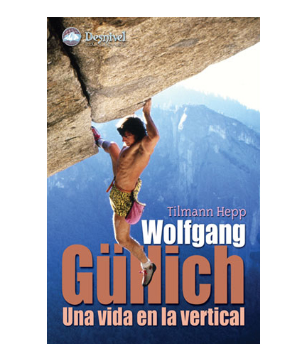 Wolfgang Gullich. Una Vida en la Vertical