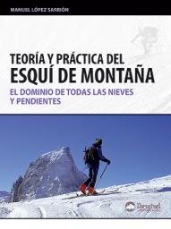 Teoría y práctica del esquí de montaña. El dominio de todas las nieves y pendientes
