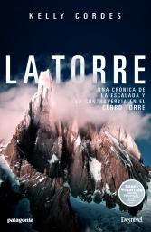 La Torre. Una Crónica de la Escalada y La Controversia en el Cerro Torre