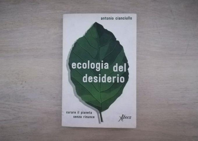 """Il libro """"Ecologia del desiderio"""" di Antonio Cianciullo, edito da Aboca"""