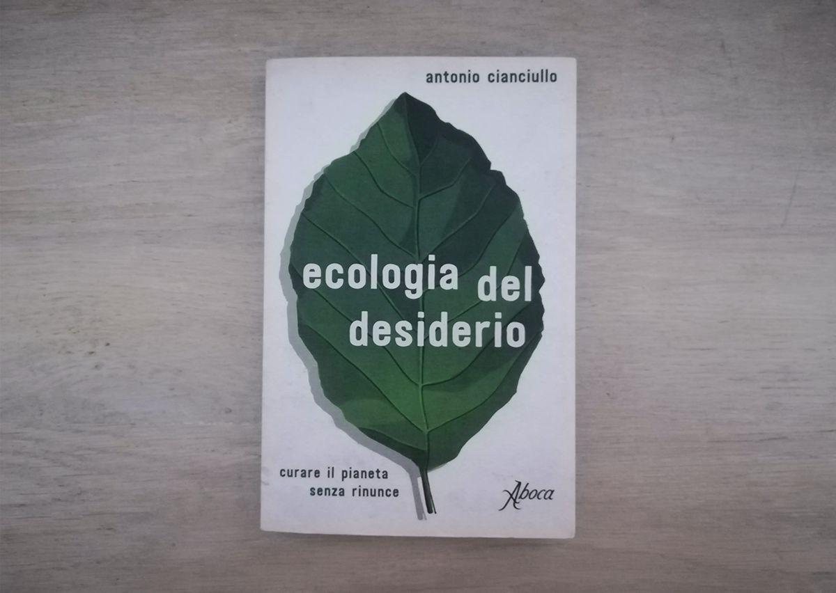 Ecologia del desiderio, curare il pianeta senza rinunce, di Antonio Cianciullo