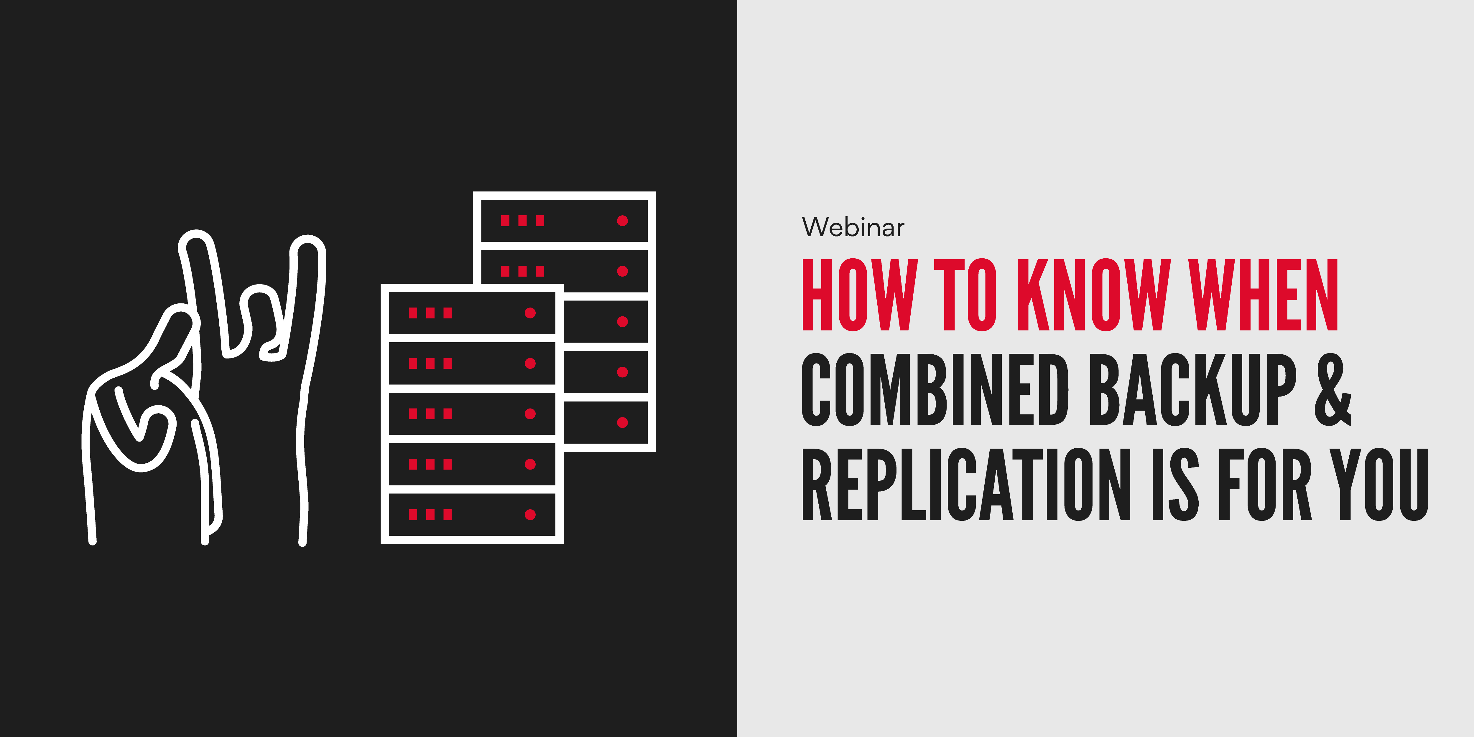 How to know when combined Backup & Replication is for you