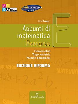 Appunti di matematica Percorso E ed. Riforma