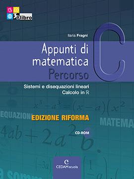 Appunti di matematica Percorso C ed. Riforma