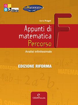 Appunti di matematica Percorso F ed. Riforma