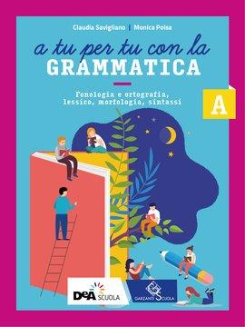 A tu per tu con la grammatica - Volume A Fonologia, Lessico e Morfosintassi
