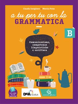 A tu per tu con la grammatica - Volume B Comunicazione e Scrittura