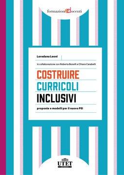 Costruire curricoli inclusivi - Proposte e modelli per il nuovo PEI