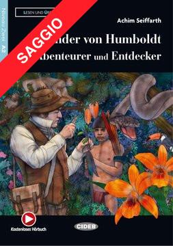 Alexander von Humboldt: Abenteurer und Entdecker