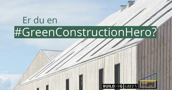 Er du en #GreenConstructionHero?