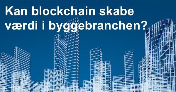 Sådan kan blockchain forme fremtiden inden for BIM og byggebranchen