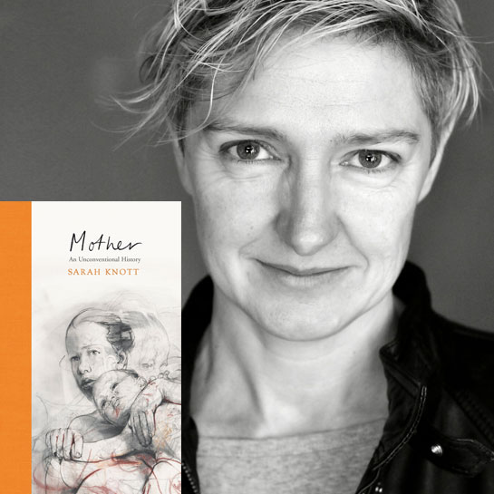 Mother: An Unconventional History - Sarah Knot