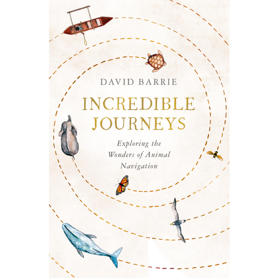 David Barrie - Incredible Journeys: Exploring the Wonders of Animal Navigation