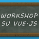 Workshop su Vue.js