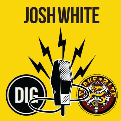 Dig Podcast Josh White 1
