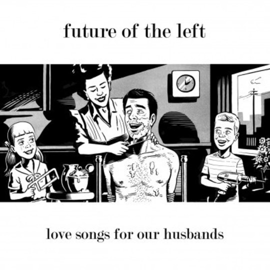 Ep Review: Future of the Left - Love Songs for Our Husbands