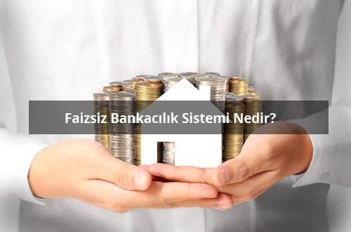 Faizsiz Bankacılık Sistemi Nedir?