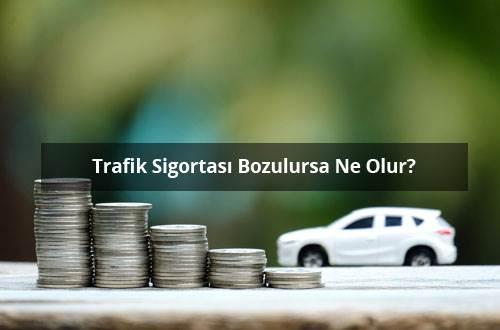 Trafik Sigortası Bozulursa Ne Olur?