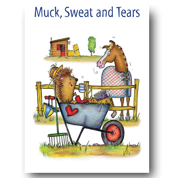 Muck, Sweat and Tears Greeting Card