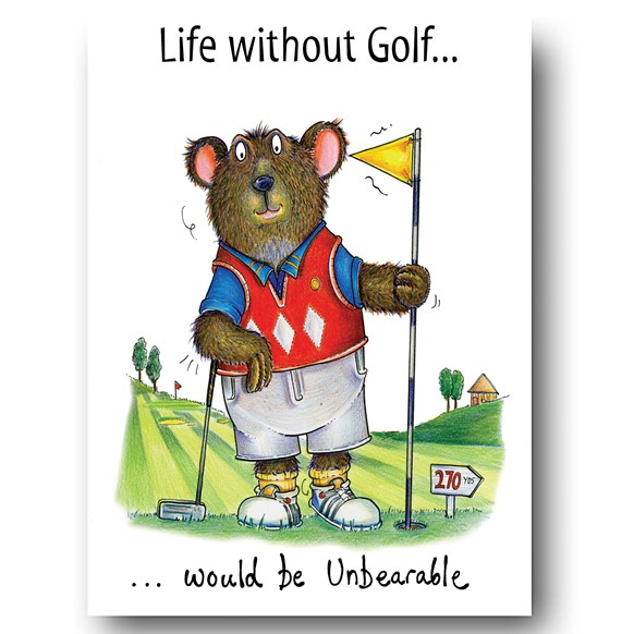 Life without golf would be unbearable Greeting Card