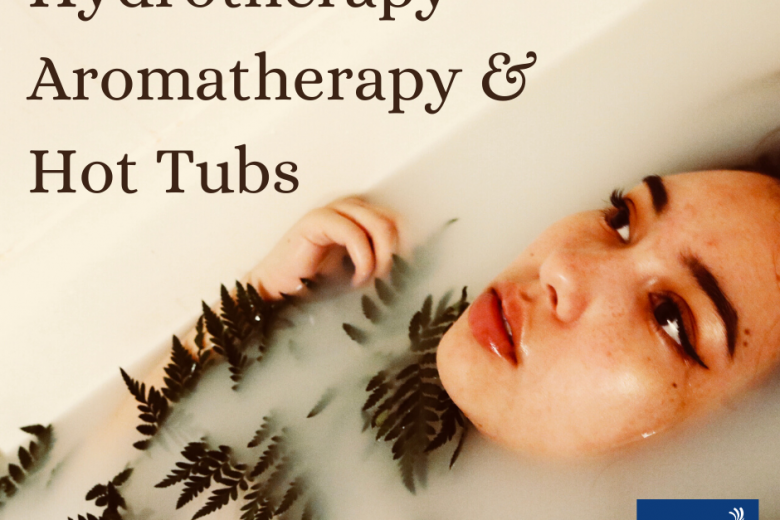 Hydrotherapy - Aromatherapy &  Hot Tubs Health Benefits