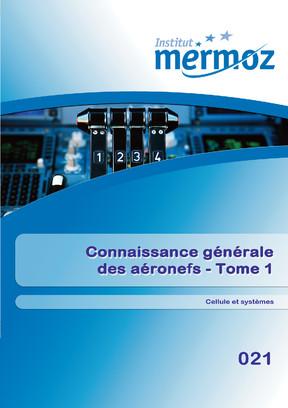 021 - Connaisance générale des aéronefs - Tome 1 - Cellule et systèmes