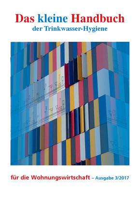 Das kleine Handbuch der Trinkwasser-Hygiene für die Wohnungswirtschaft  - Ausgabe 3/2017