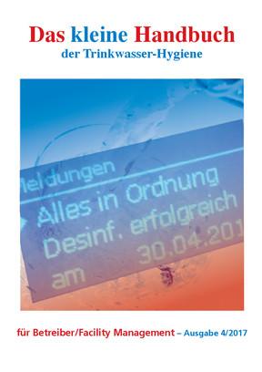 Das kleine Handbuch der Trinkwasser-Hygiene für Betreiber/Facility Management  - Ausgabe 4/2017