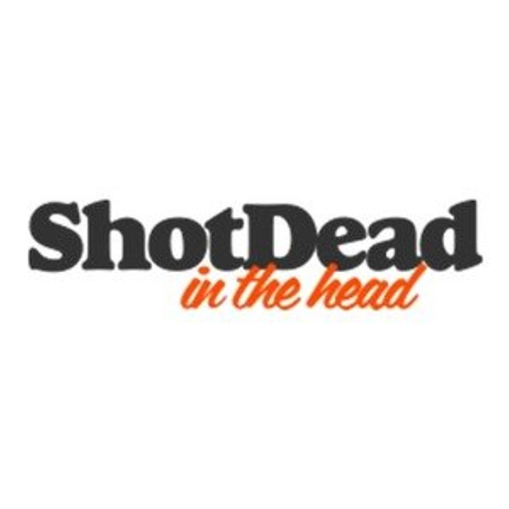 Shot Dead In The Head